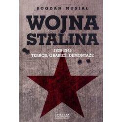 Wojna Stalina. 1939-1945. Terror, grabież, demontaże - Bogdan Musiał
