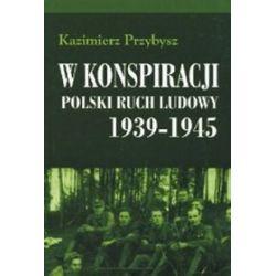 W konspiracji Polski ruch ludowy 1939-1945 - Kazimierz Przybysz