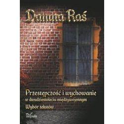 Przestępczość i wychowanie w dwudziestoleciu międzywojennym - Danuta Raś