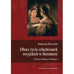 Obraz życia szlachcianek rosyjskich w literaturze - Katarzyna Kosowska