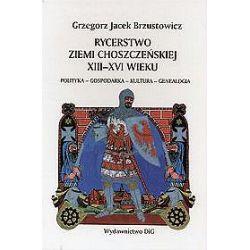Rycerstwo ziemi choszczeńskiej XIII-XVI wieku - Grzegorz Brzustowicz