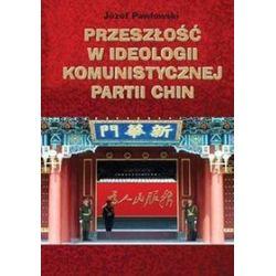 Przeszłość w ideologii Komunistycznej Partii Chin - Józef Pawłowski
