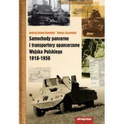 Samochody pancerne i transportery opancerzone Wojska Polskiego 1918 - 1950 - Tomasz Szczerbicki