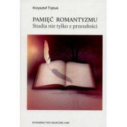 Pamięć romantyzmu Studia nie tylko z przeszłości