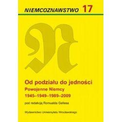Od podziału do jedności. Powojenne Niemcy 1945-1949-1989-2009 - Romuald Gelles