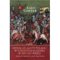 Udział szlachty polskiej w pospolitym ruszeniu w XIV i XV wieku. Aspekty prawne i stan faktyczny - Karol Ginter
