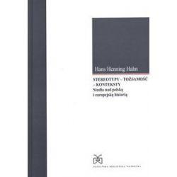 Stereotypy - tożsamość - konteksty. Studia nad polską i europejską historią - Hans Henning Hahn