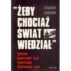 Żeby chociaż świat wiedział... obrona Warszawy 1939. Powstanie sierpniowe 1944 - Zygmunt Zaremba