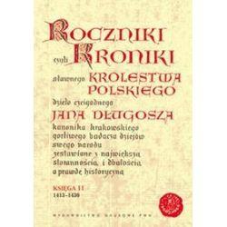 Roczniki czyli kroniki sławnego Królestwa Polskiego. Księga XI: 1413-1430 - Jan Długosz