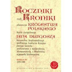 Roczniki czyli kroniki sławnego Królestwa Polskiego. Księga X: 1370-1405 - Jan Długosz