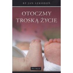Otoczmy troską życie - Jan Szkodoń