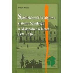 Spółdzielczość kredytowa systemu Schulzego w Małopolsce w latach 1873-1939 - Robert Witalec