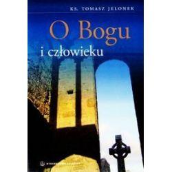 O Bogu i człowieku - Tomasz Jelonek