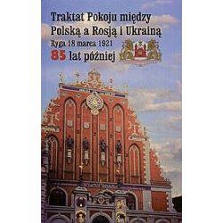 Traktat Pokoju między Polską a Rosją i Ukrainą. Ryga, 18 marca 1921. 85 lat później - Bronisław Komorowski
