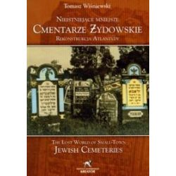 Nieistniejące mniejsze cmentarze żydowskie. Rekonstrukcja Atlantydy - Tomasz Wiśniewski