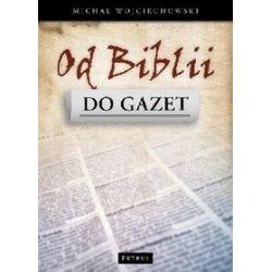 Od biblii do gazet - Michał Wojciechowski
