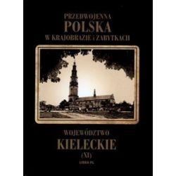 Przedwojenna Polska w krajobrazie i zabytkach. Część 11. Województwo kieleckie - Aleksander Janowski