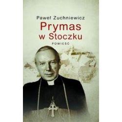 Prymas w Stoczku - Paweł Zuchniewicz