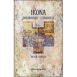 Ikona. Duchowość I Filozofia - Beata Elwich