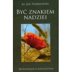 Być znakiem nadziei - Jan Twardowski