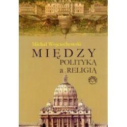 Między polityką a religią - Michał Wojciechowski