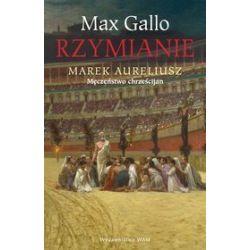 Marek Aureliusz. Męczeństwo Chrześcijan - Max Gallo