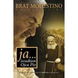 Ja... Świadkiem Ojca Pio (wyd. II)