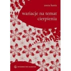 Wariacje na temat cierpienia - Aneta Kania