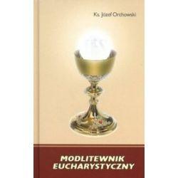 Modlitewnik eucharystyczny - Józef Orchowski