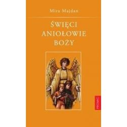 Święci Aniołowie Boży - Mira Majdan