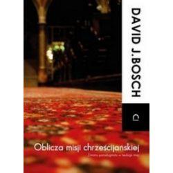 Oblicza misji chrześcijańskiej - David J. Bosch
