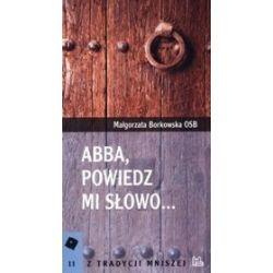 Abba, powiedz mi słowo... - Małgorzata Borkowska OSB