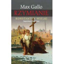 Konstantyn Wielki. Imperium Chrystusa - Max Gallo