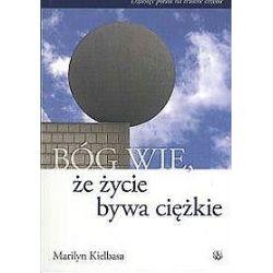 Bóg wie, że życie bywa ciężkie - Marylin Kiełbasa