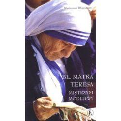 Bł. Matka Teresa. Mistrzyni modlitwy