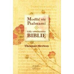 Modlić Się Psalmami Gdy Otwieramy Biblię - Thomas Merton