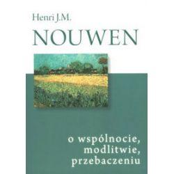 O wspólnocie, modlitwie, przebaczeniu - Henri J. M. Nouwen