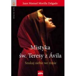 Mistyka św. Teresy z Ávila. Szukaj siebie we mnie