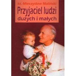 Przyjaciel ludzi dużych i małych - Mieczysław Maliński