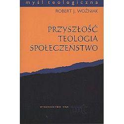 Przyszłość, teologia, społeczeństwo - Robert J. Woźniak