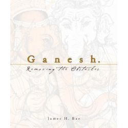 Ganesh, Removing the Obstacles by James H. Bae, 9781886069664.