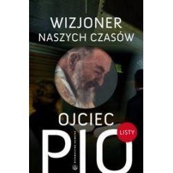 Ojciec Pio - wizjoner naszych czasów. Listy
