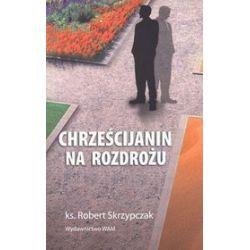 Chrześcijanin na rozdrożu - Robert Skrzypczak