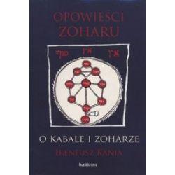 Opowieści Zoharu. O Kabale i Zoharze - Ireneusz Kania