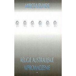 Religie australijskie. Wprowadzenie - Mircea Eliade