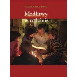 Modlitwy w rodzinie. Przewodnik po modlitwie - Michel Martin-Prevel