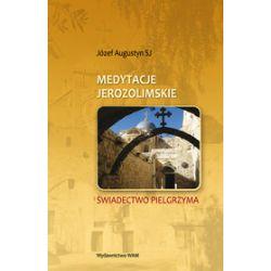 Medytacje Jerozolimskie. Świadectwo Pielgrzyma - Augustyn Józef SJ