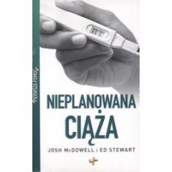 Pierwsza pomoc. Nieplanowana ciąża - Josh McDowell, Ed Stewart
