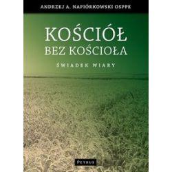 Kościół bez Kościoła. Świadek wiary - Andrzej Napiórkowski