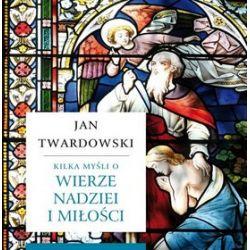 Kilka myśli o wierze, nadziei i miłości - ks. Jan Twardowski, Jan Twardowski